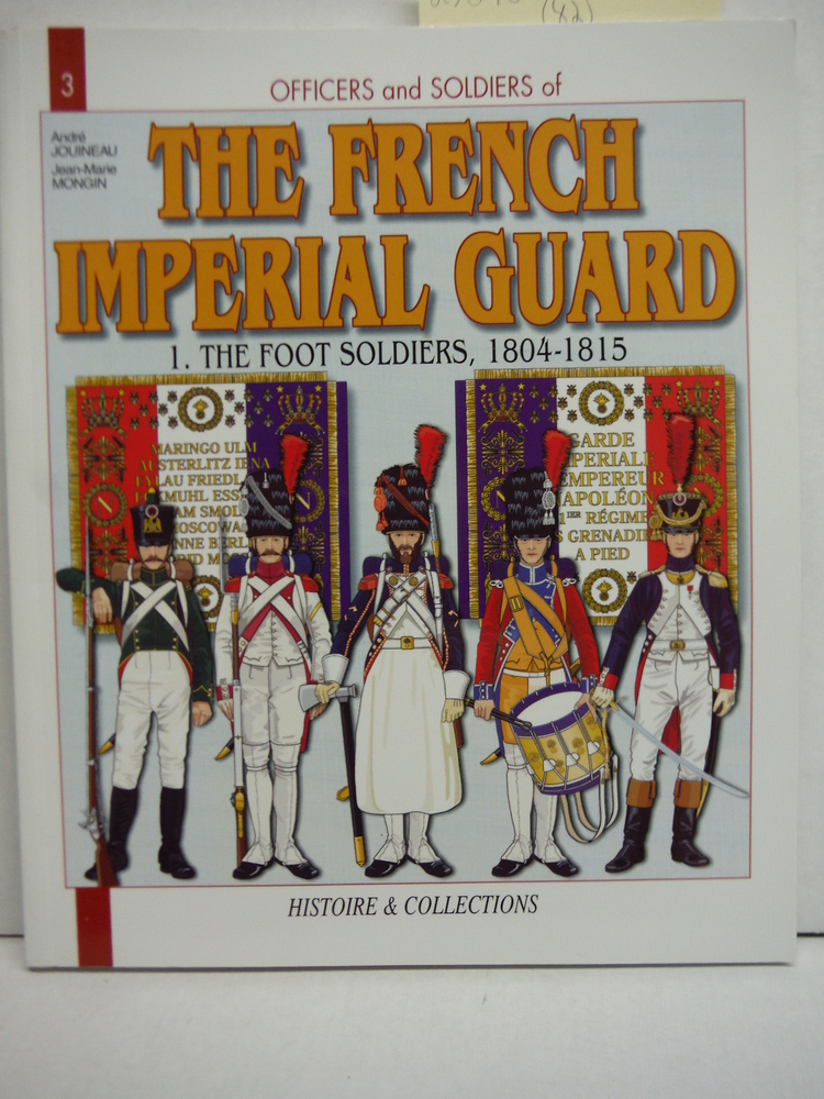 Image 0 of Officers and Soldiers of The French Imperial Guard: The Foot Soldiers, 1804-1815