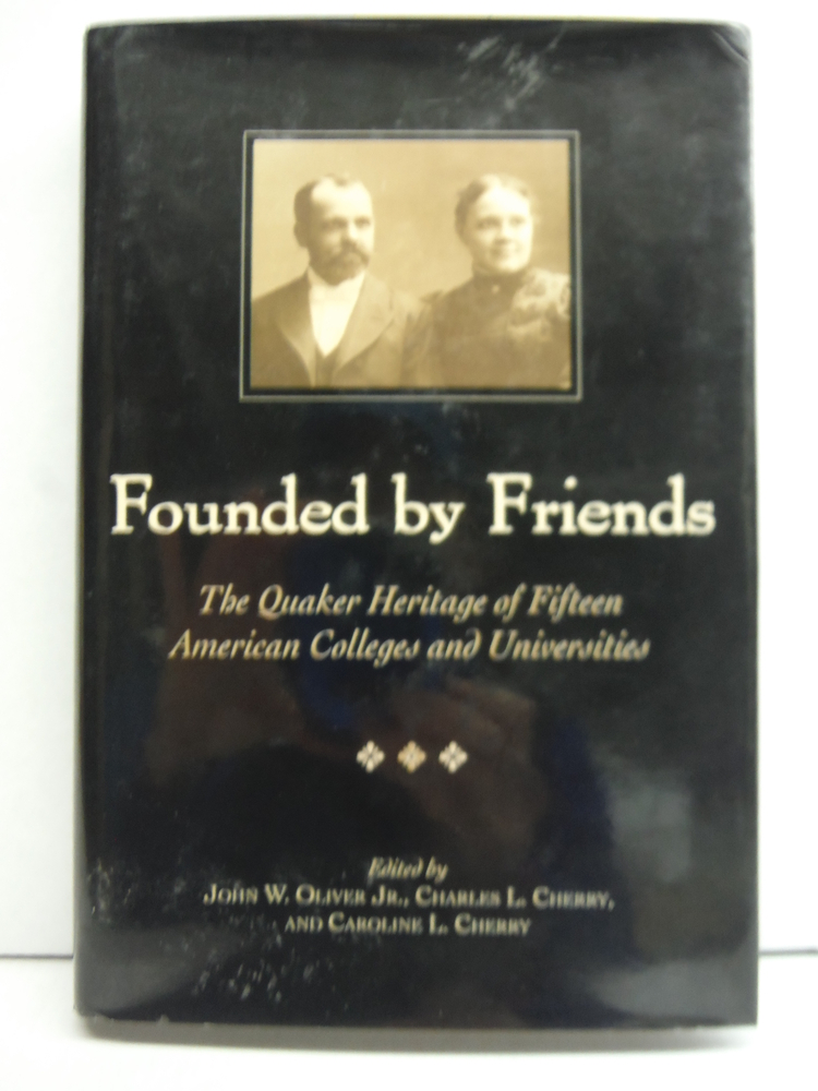 Founded by Friends: The Quaker Heritage of 15 American Colleges and Universities