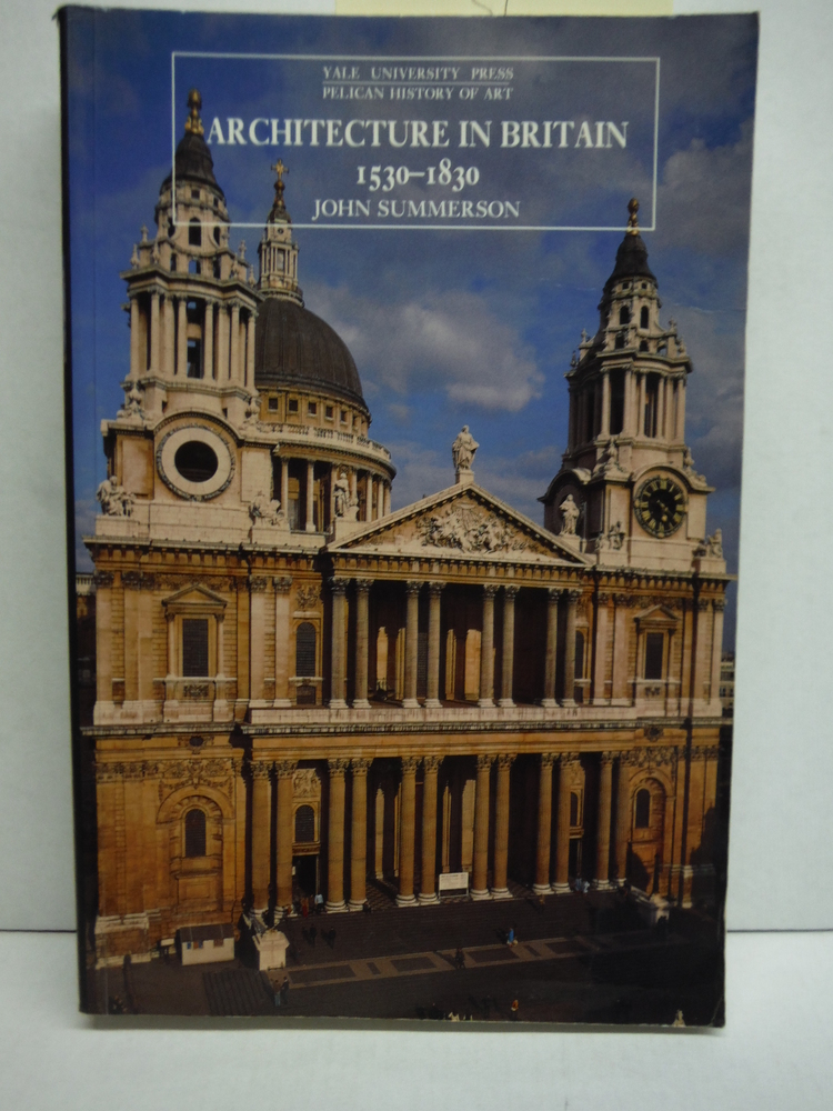 Architecture in Britain: 1530-1830 (The Yale University Press Pelican History of