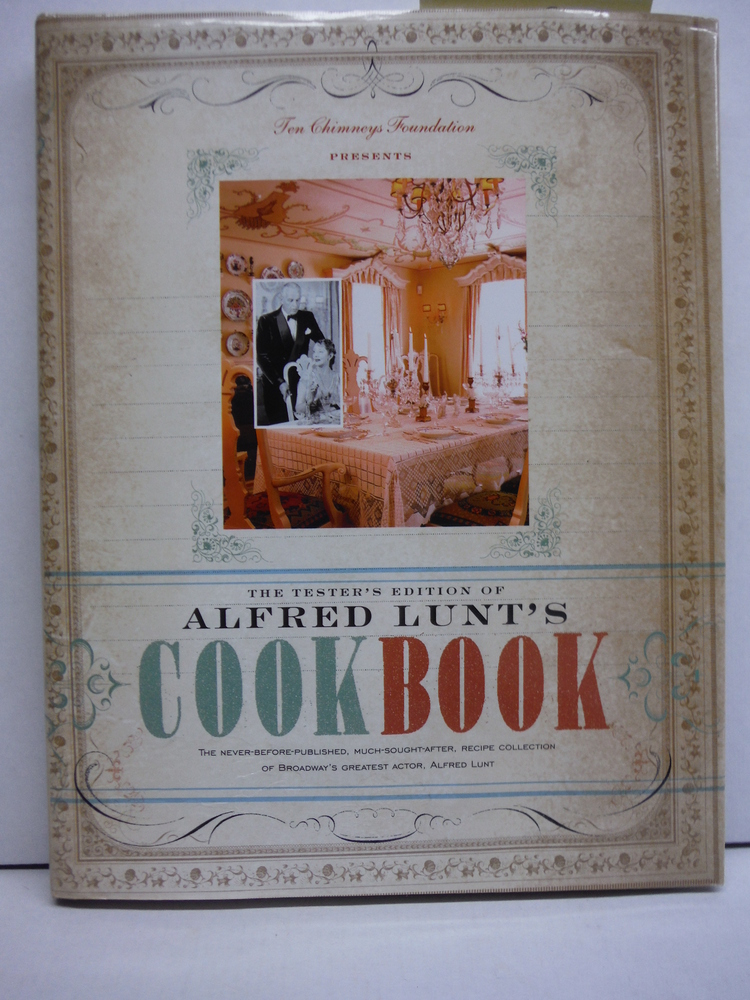 The Testers Edition of Alfred Lunt's Cookbook: The Never-Before-Published, Much-