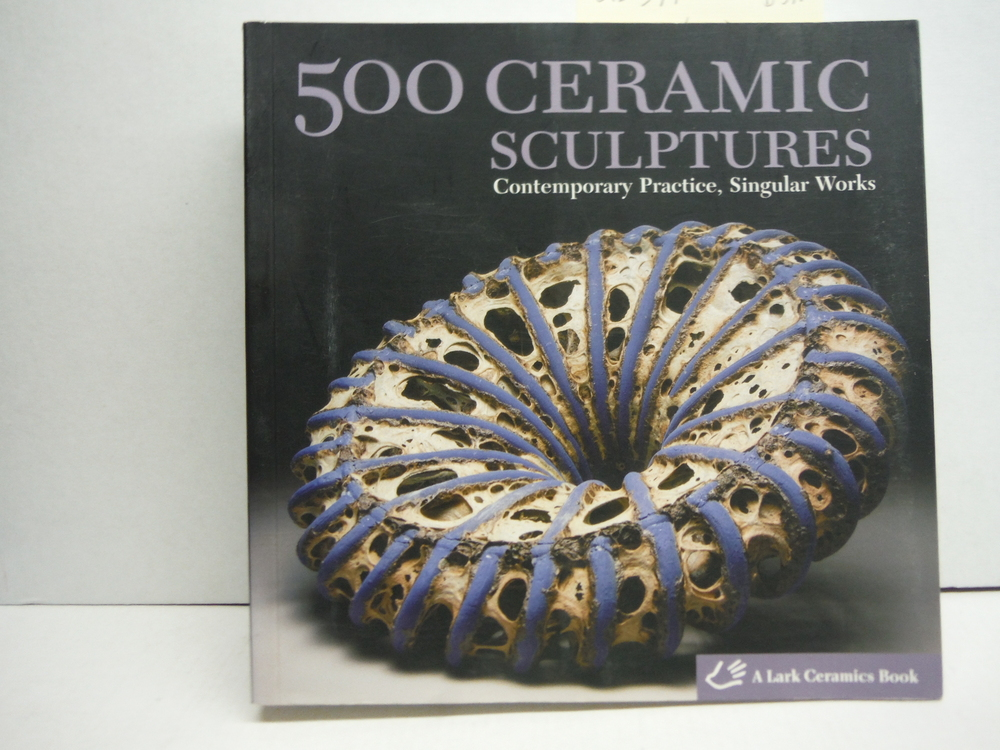 Image 0 of 500 Ceramic Sculptures: Contemporary Practice, Singular Works (500 Series)