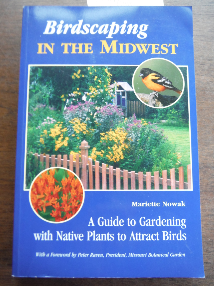 Birdscaping in the Midwest: A Guide to Gardening with Native Plants to Attract B