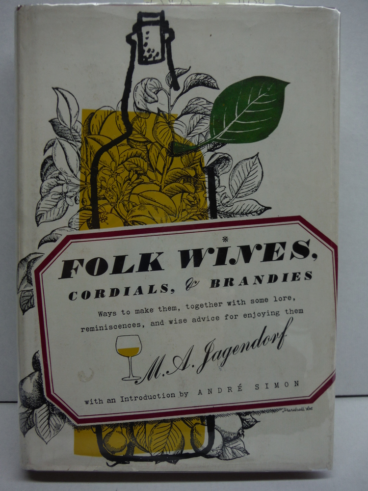 Folk wines, cordials & brandies: Ways to make them, together with some lore, rem