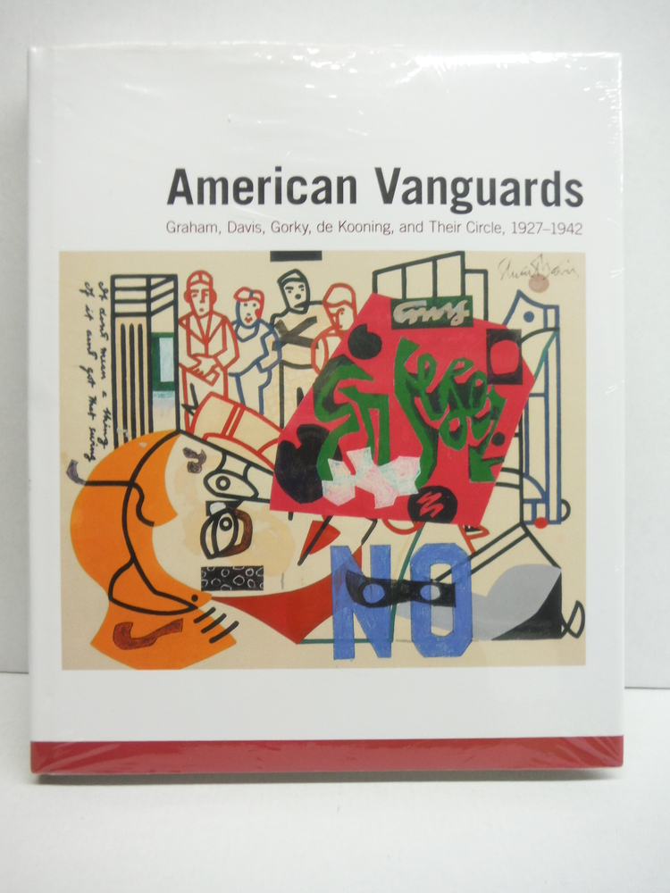 American Vanguards: Graham, Davis, Gorky, de Kooning, and Their Circle, 1927-194