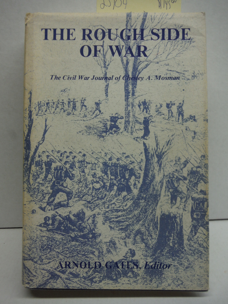 Image 0 of The Rough Side of War: The Civil War Journal of Chesley A. Mosman, 1st Lieutenan