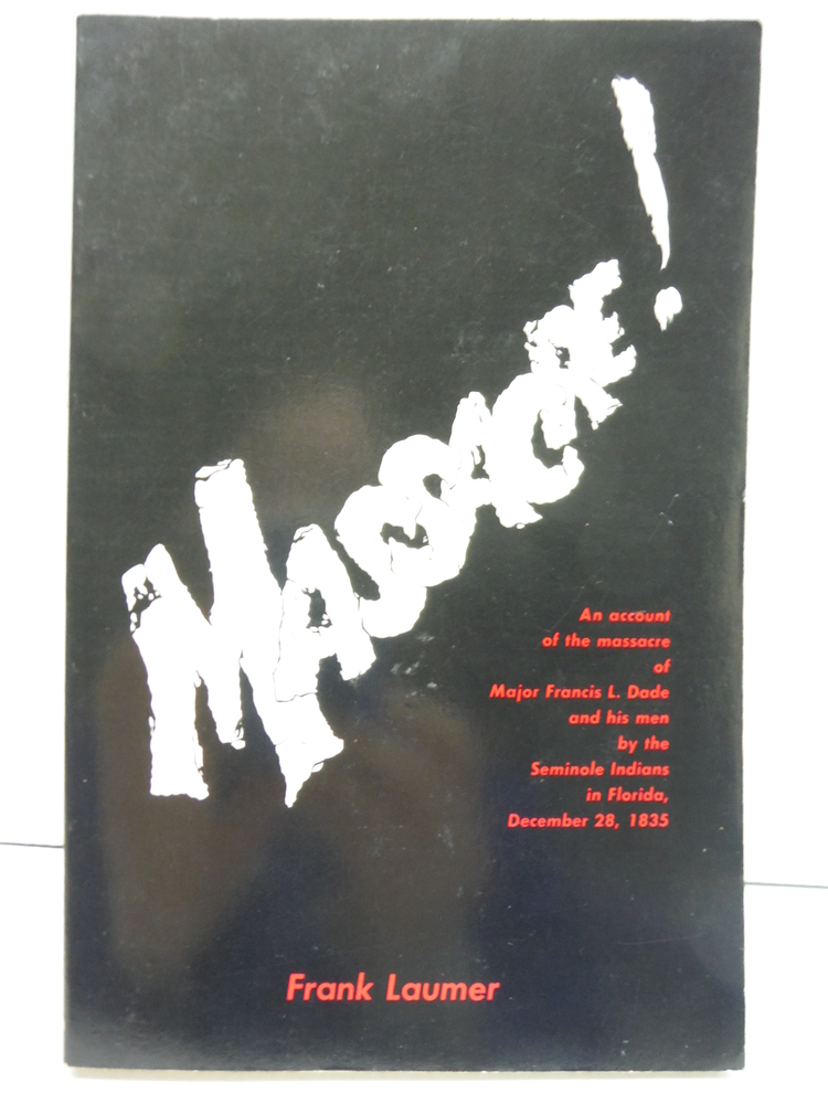 Image 0 of Massacre:  An Account of the Massacre of Major Francis L. Dade and His Men by th