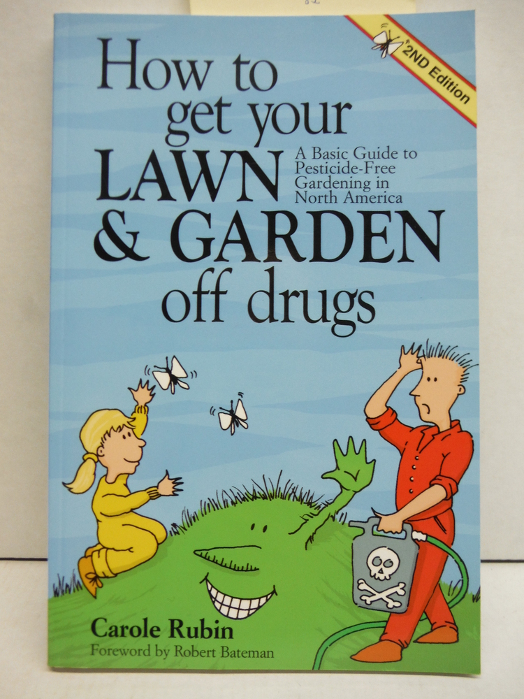 How to Get Your Lawn and Garden Off Drugs: A Basic Guide To Pesticide Free Garde