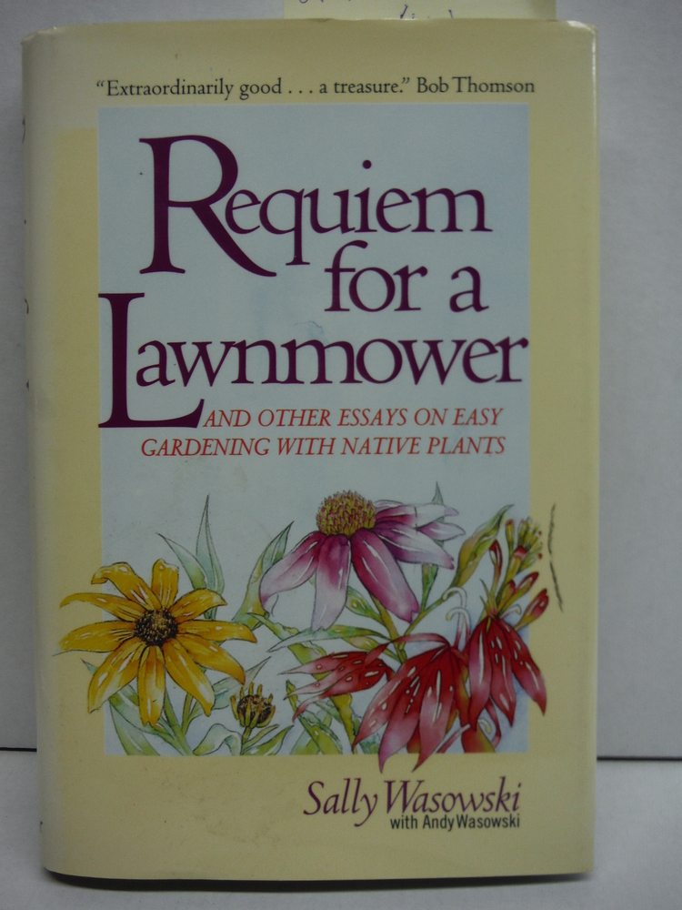 Requiem for a Lawnmower: And Other Essays on Easy Gardening With Native Plants