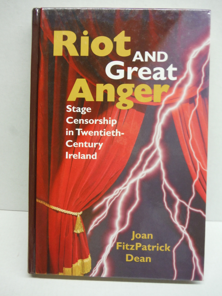 Riot and Great Anger: Stage Censorship in Twentieth-Century Ireland (Irish Studi