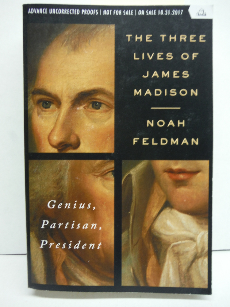 Image 0 of The Three Lives of James Madison: Genius, Partisan, President