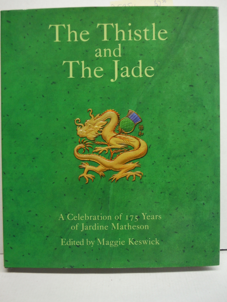 Image 0 of The Thistle and The Jade: A Celebration of 175 Years of Jardine, Matheson & Co.