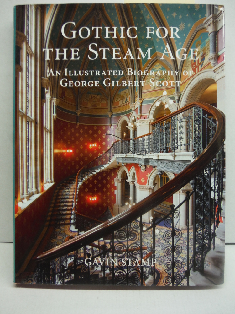 Gothic for the Steam Age: An Illustrated Biography of George Gilbert Scott