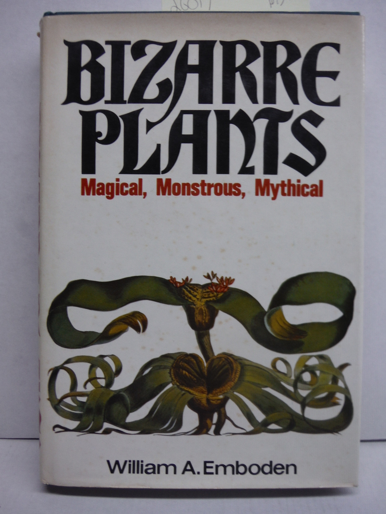 Bizarre Plants: Magical, Monstrous, Mythical
