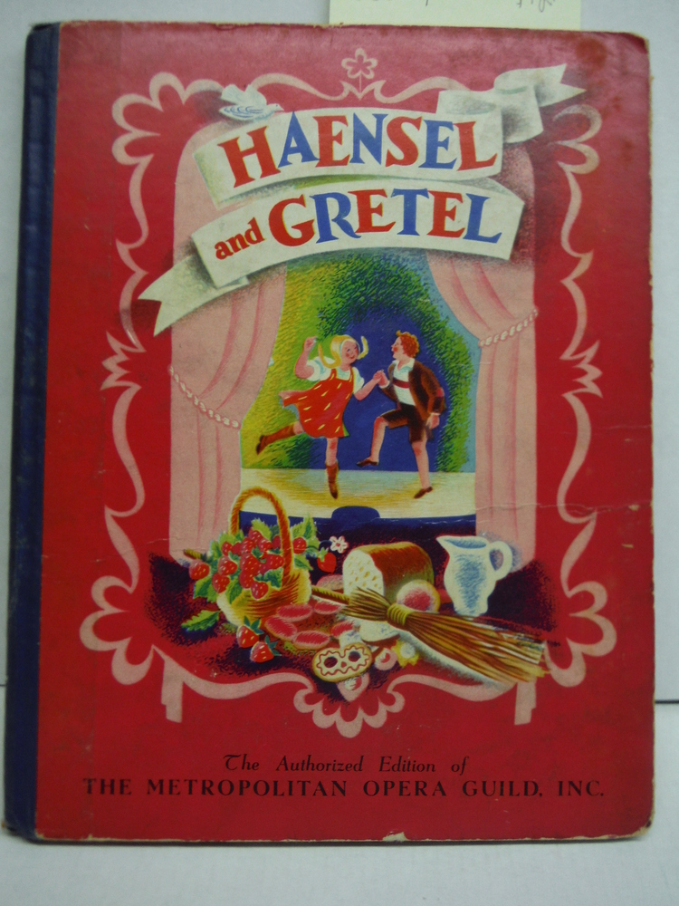Haensel and Gretel: The Authorized Editon of the Metropolitan Opera Guild