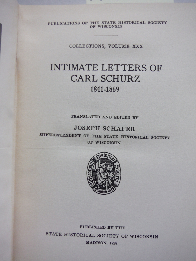 Image 1 of Intimate Letters of Carl Schurz 1841-1869 (Publicationis of the State Historical