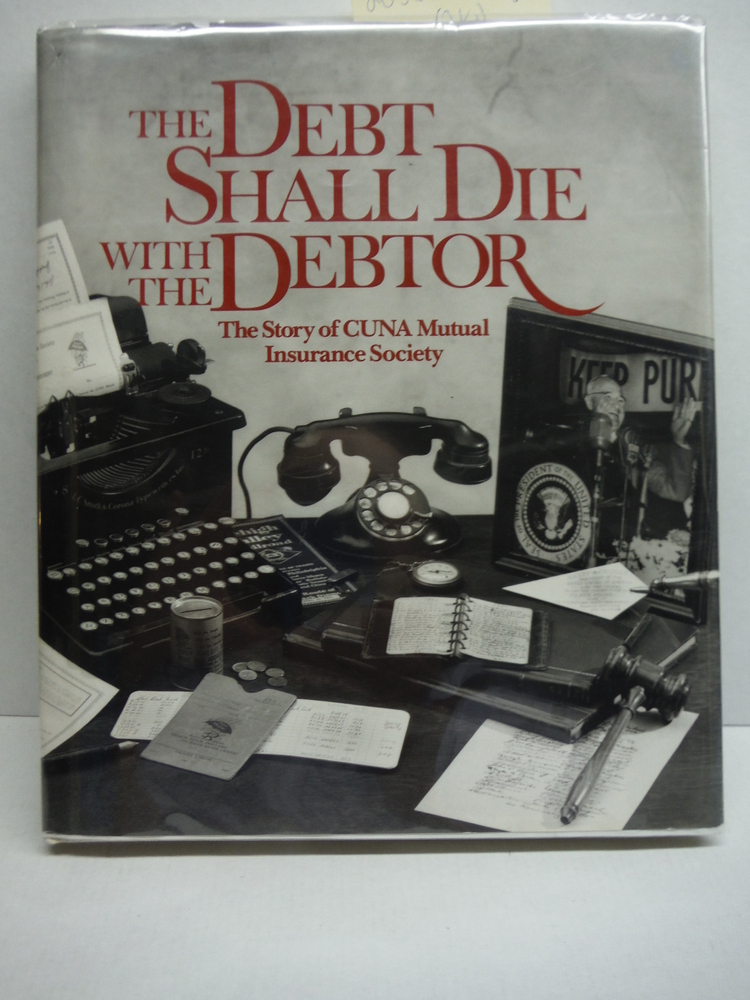 Image 0 of The Debt Shall Die with the Debtor: The Story of CUNA Mutual Insurance Society