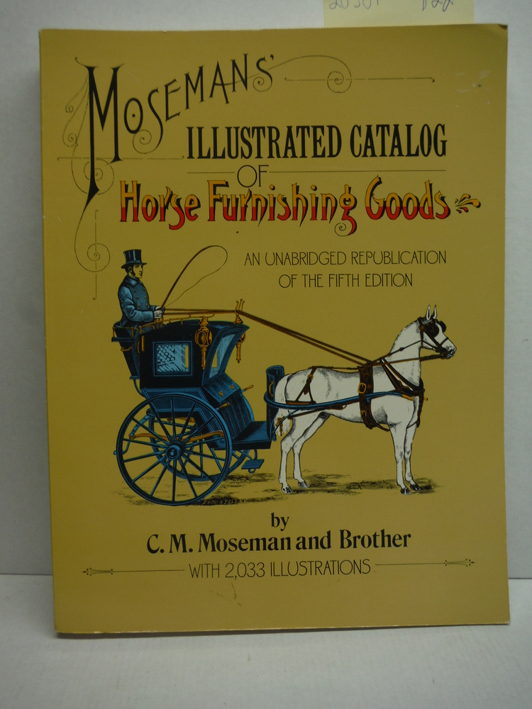 Moseman's Illustrated Catalog of Horse Furnishing Goods: An Unabridged Republica