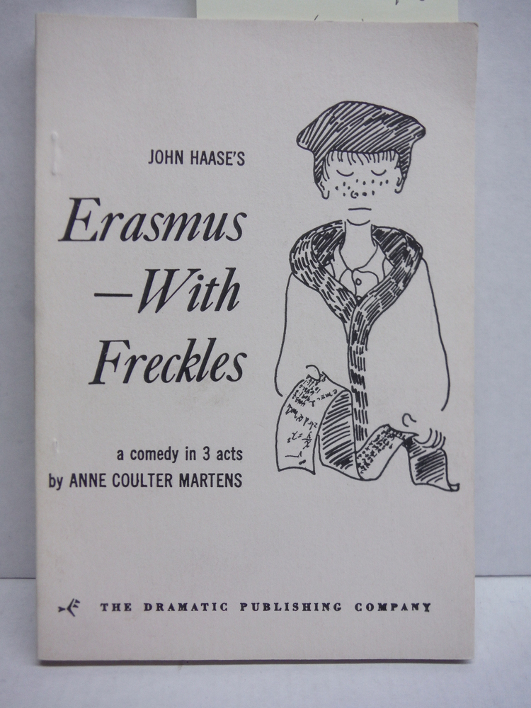 John Haase's Erasmus - With Freckles; a Comedy in Three Acts