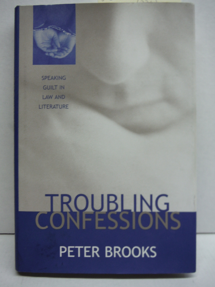 Troubling Confessions: Speaking Guilt in Law and Literature
