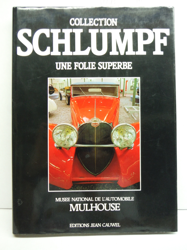 Collection Schlumpf: Une folie superbe : Musee national de l'automobile, Mulhous