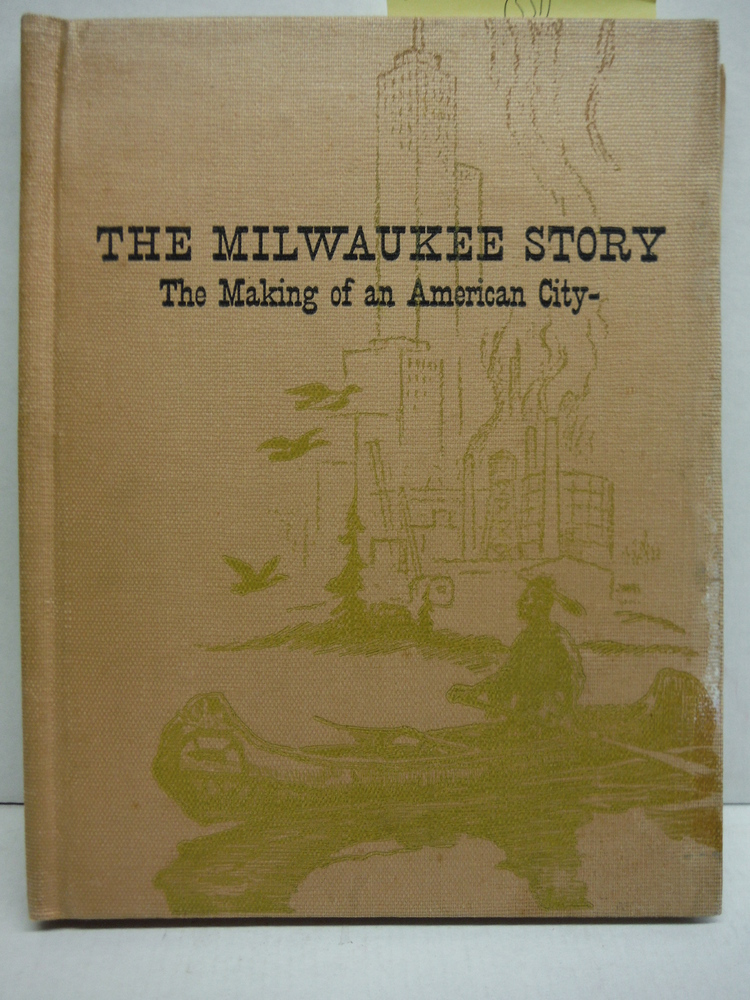 The Milwaukee Story: The making of an American city