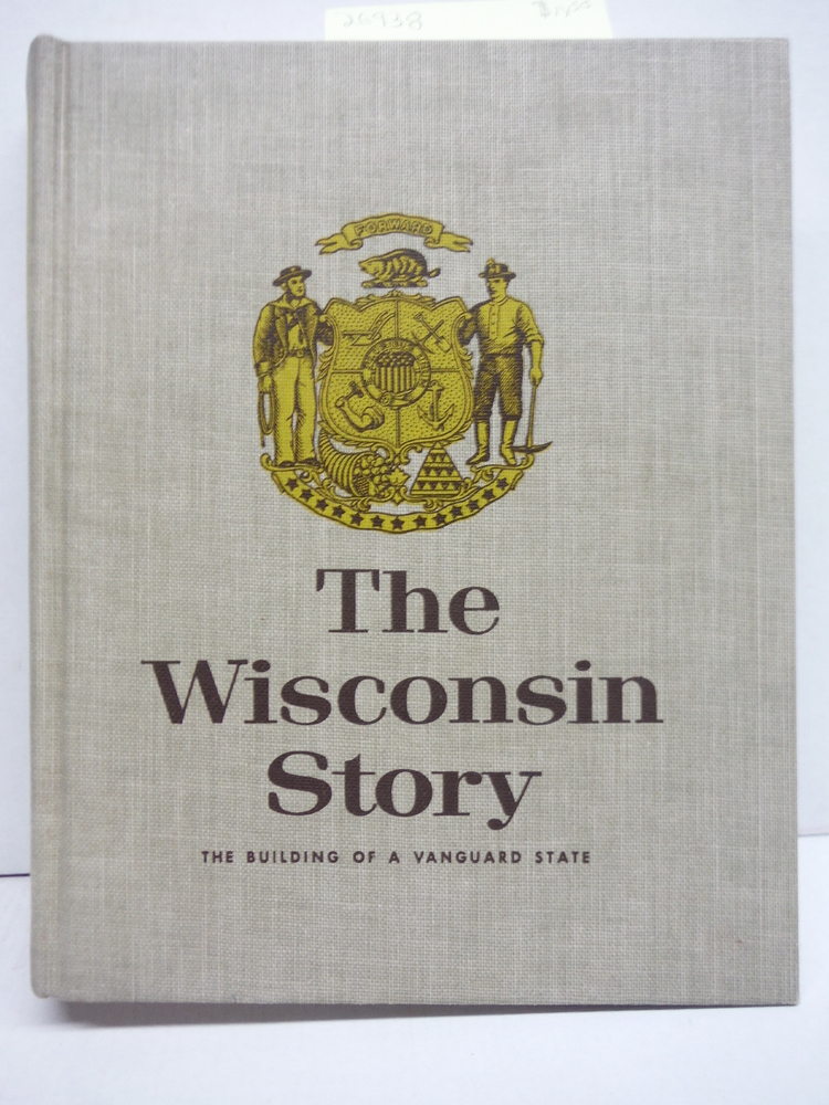 The Wisconsin Story: The Building of a Vanguard State