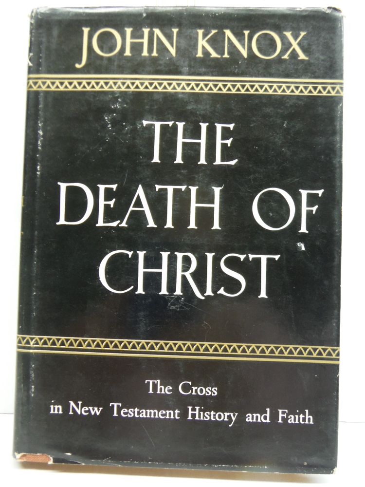 The Death of Christ The Cross in New Testament History and Faith