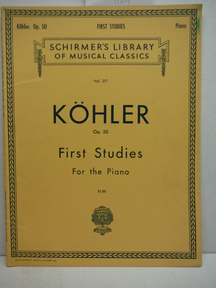Kohler Op. 50 First Studies for the Piano (Schirmer's Library of Musical Classic