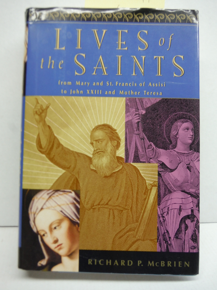 Lives of the Saints: From Mary and Francis of Assisi to John XXIII and Mother Te