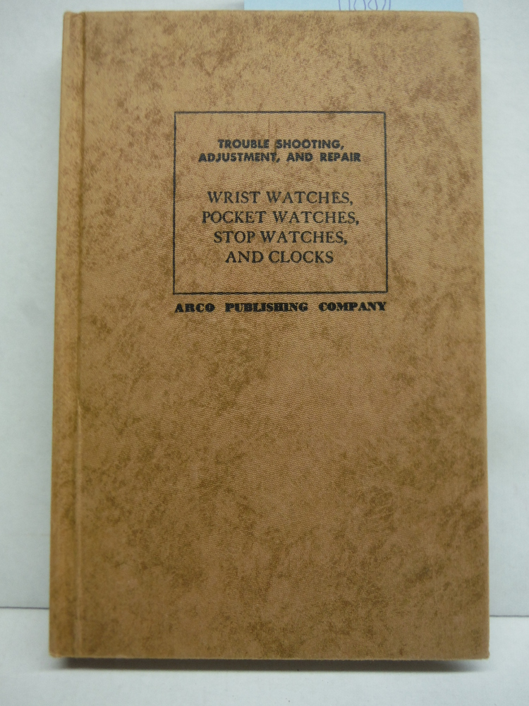 Wrist Watches, Pocket Watches, Stop Watches, and Clocks: Trouble Shooting, Adjus