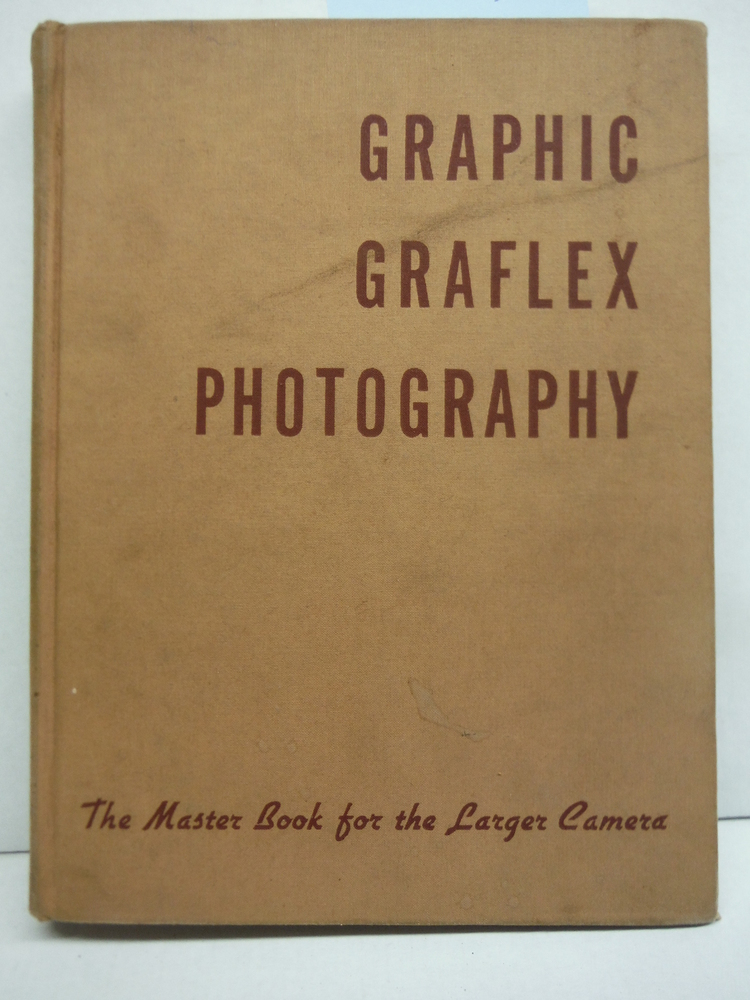 Graphic Graflex Photography, the Master Book for the Larger Camera