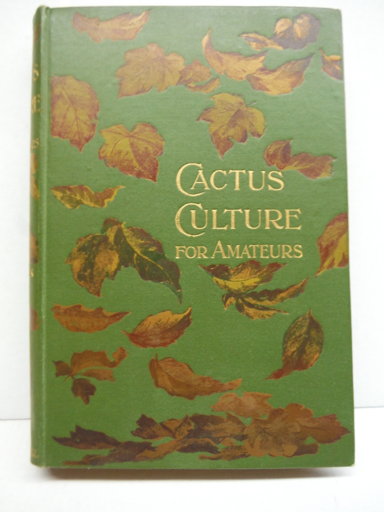 Cactus Culture for Amateurs: Being Descriptions of the Various Cactuses Grown in