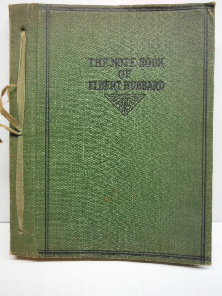 Image 0 of NOTE BOOK OF ELBERT HUBBARD Mottoes, Epigrams, Short Essays, Passages, Orphic Sa