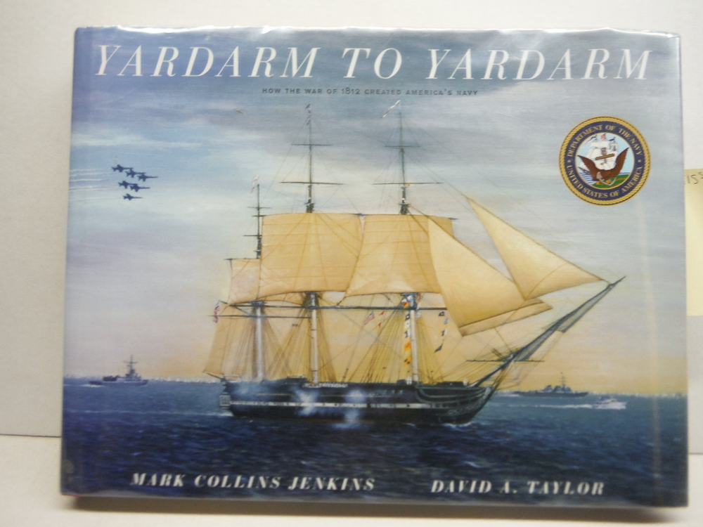 Yardarm to Yardarm: How the War of 1812 Created America's Navy