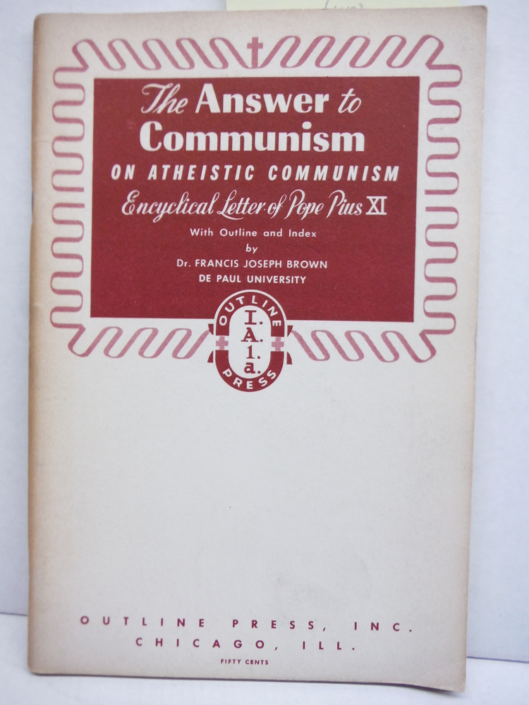 The Answer to Communism on Atheistic Communism Encyclical Letter of Pope Pius XI