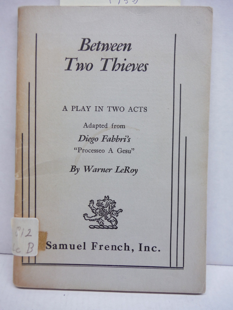 Between Two Thieves: A Play in Two Acts (Adapted from Processeo A Gesu)