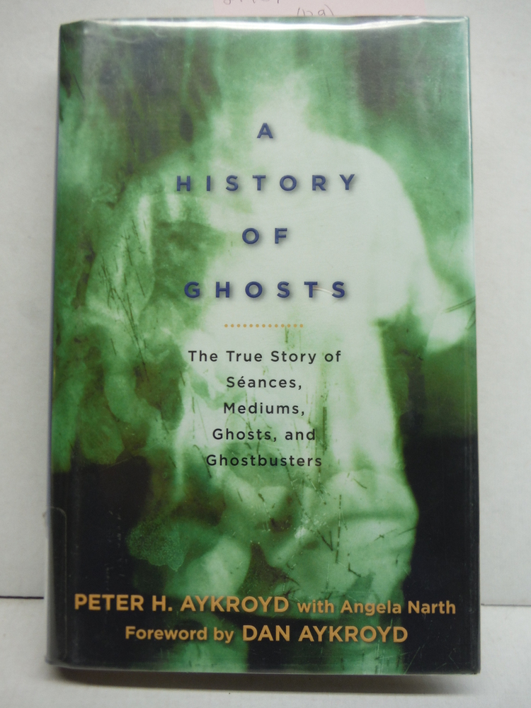 A History of Ghosts: The True Story of Seances, Mediums, Ghosts, and Ghostbuster