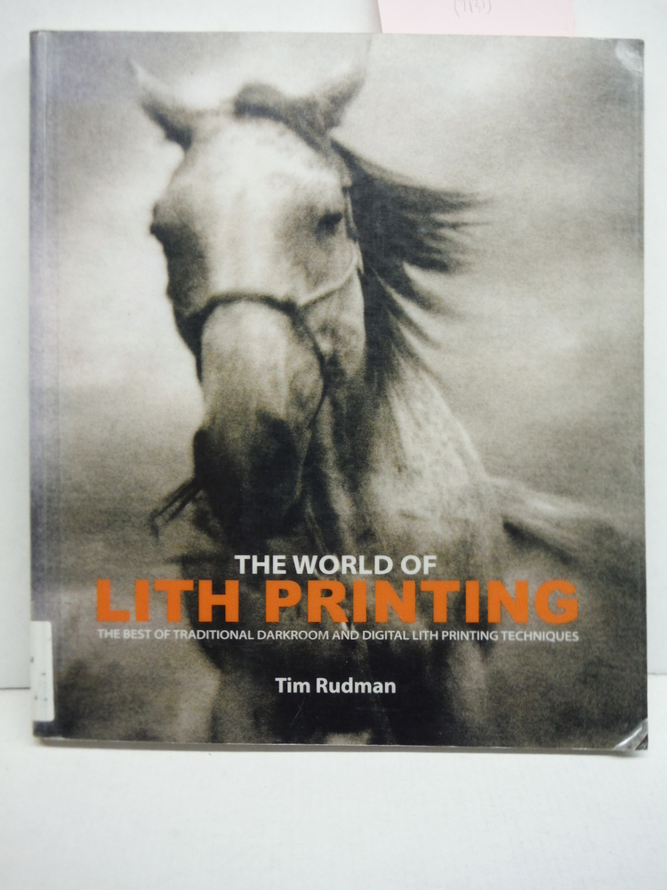 The World of Lith Printing: The Best of Traditional Darkroom and Digital Lith Pr
