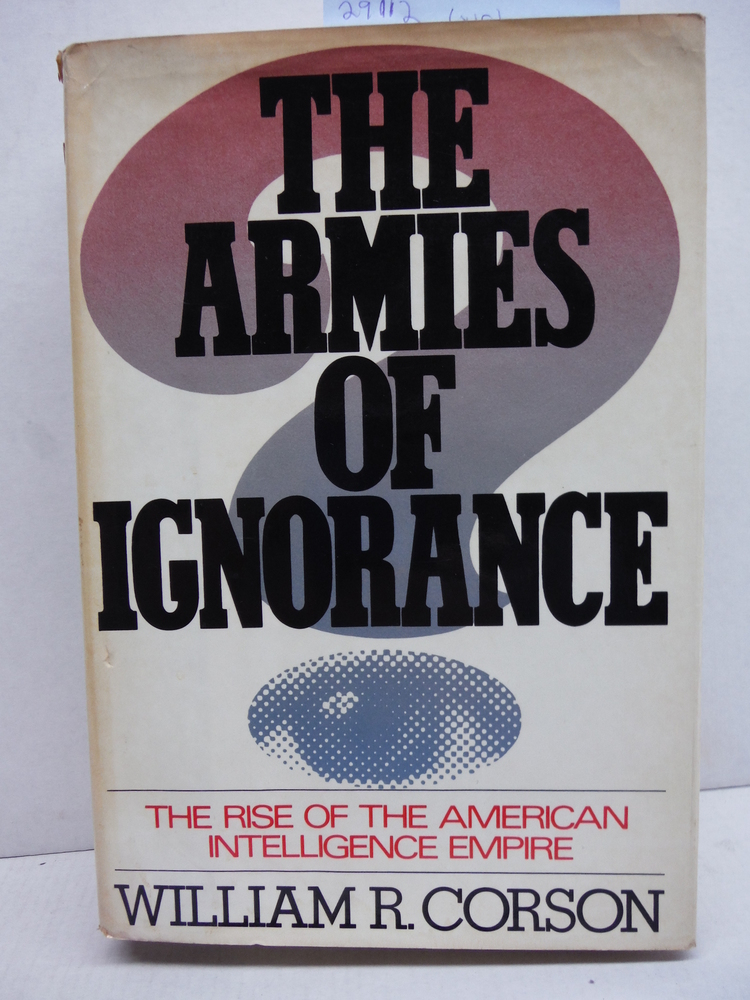The Armies of Ignorance: The Rise of the American Intelligence Empire