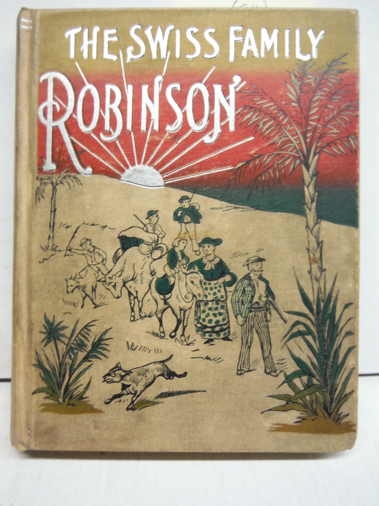 The Swiss Family Robindon of the Adventures of a Shipwrecked Family on an Uninha