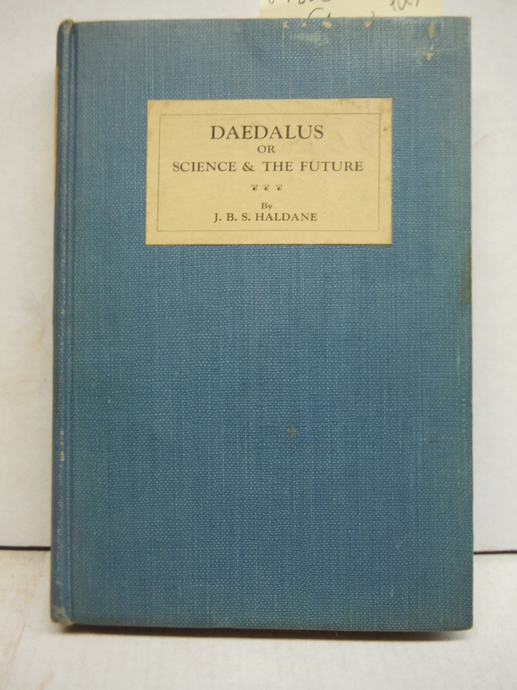 Daedalus, Or, Science and the Future: A Paper Read to the Heretics, Cambridge, o