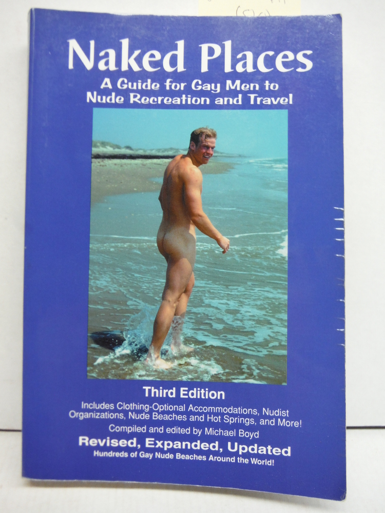 Naked Places, A Guide for Gay Men to Nude Recreation and Travel, Third Edition