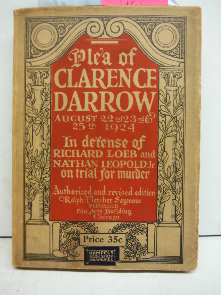 Plea of Clarence Darrow August 22, 23 and 25, 1924 in Defense of Loeb and Leopol