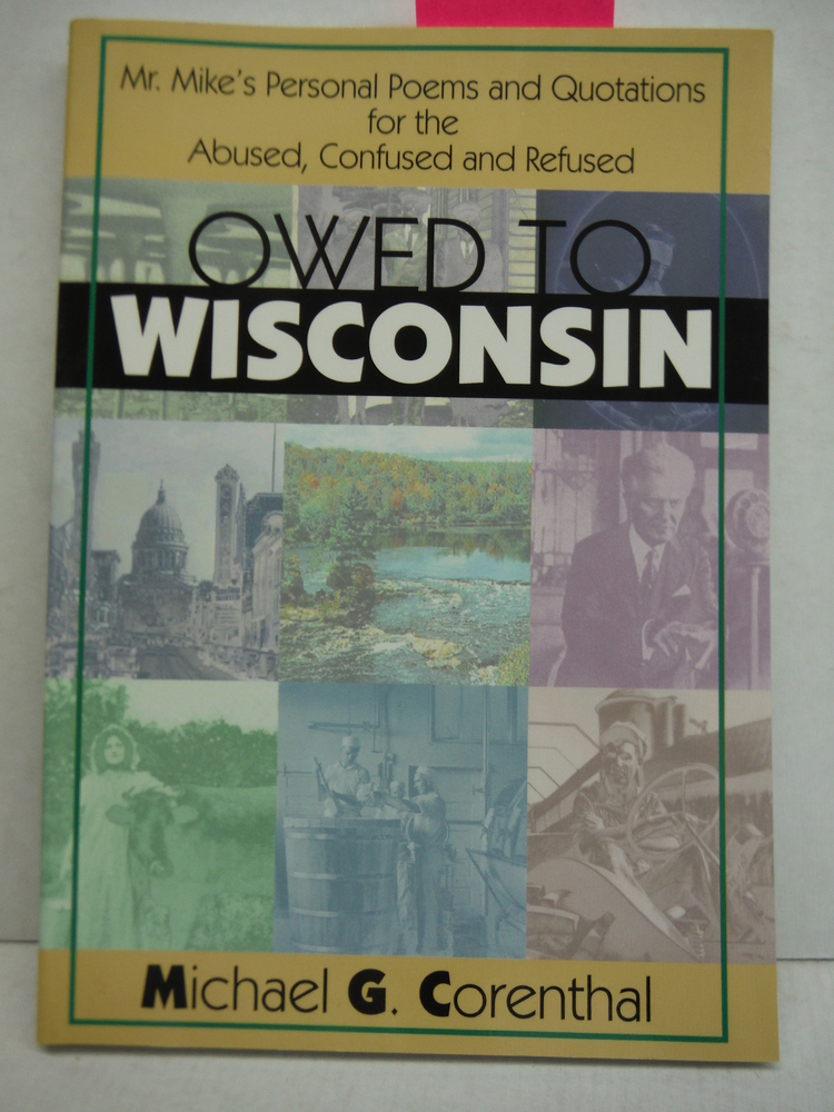 Owed To Wisconsin Mr. Mike's Personal Poems and Quotations for the Abused, Confu