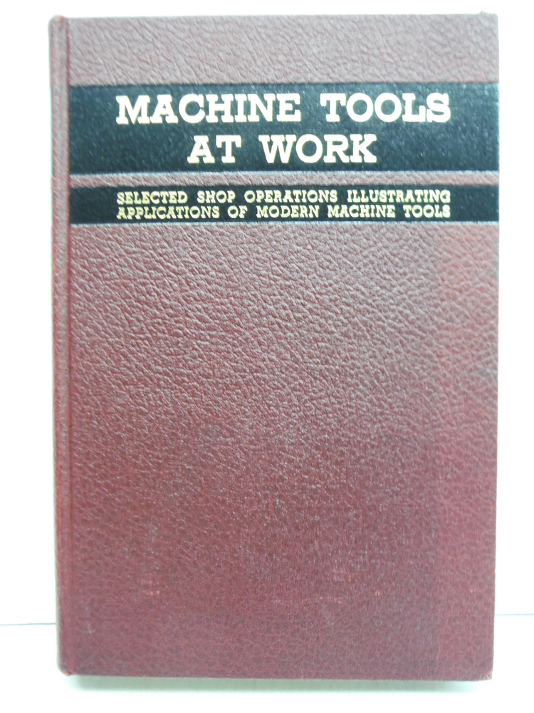 Machine Tools At Work Selected Shop Operations Illustrating Applications of Mode