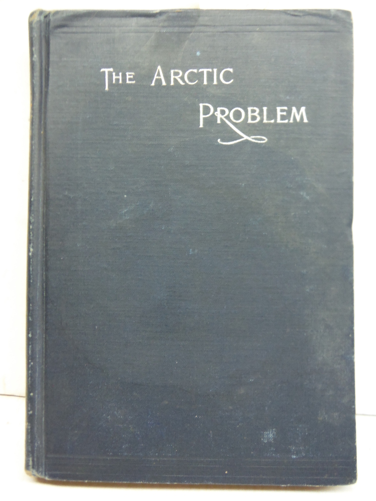 The Arctic Problem and Narrative of the Peary Relief Expedition of the Academy o