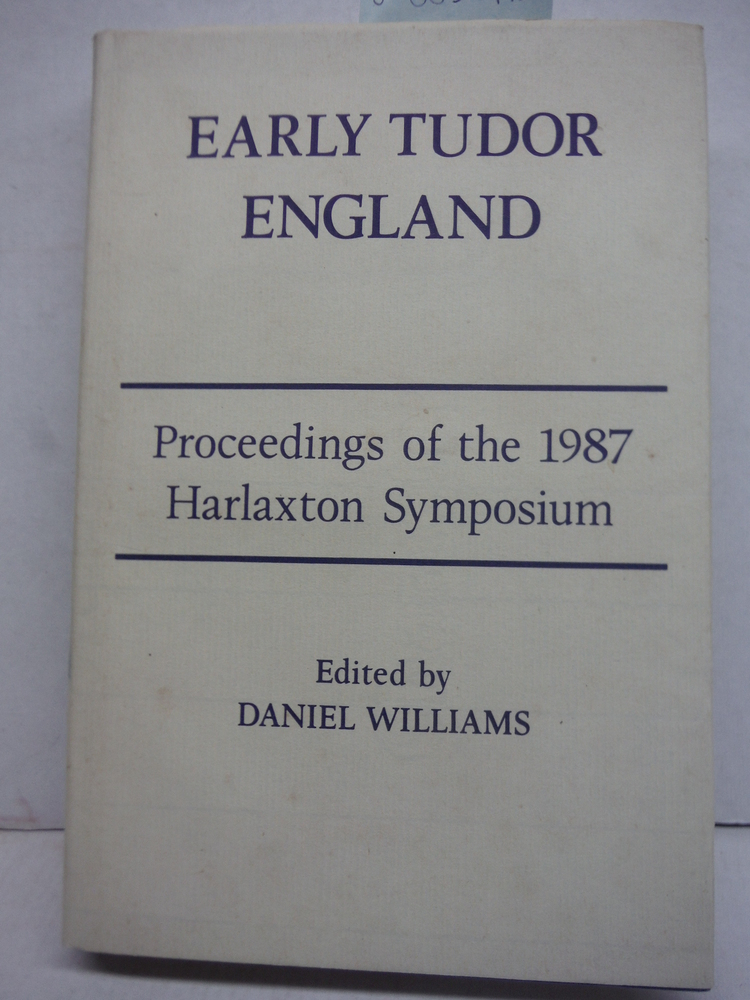 Early Tudor England: Proceedings of the 1987 Harlaxton Symposium