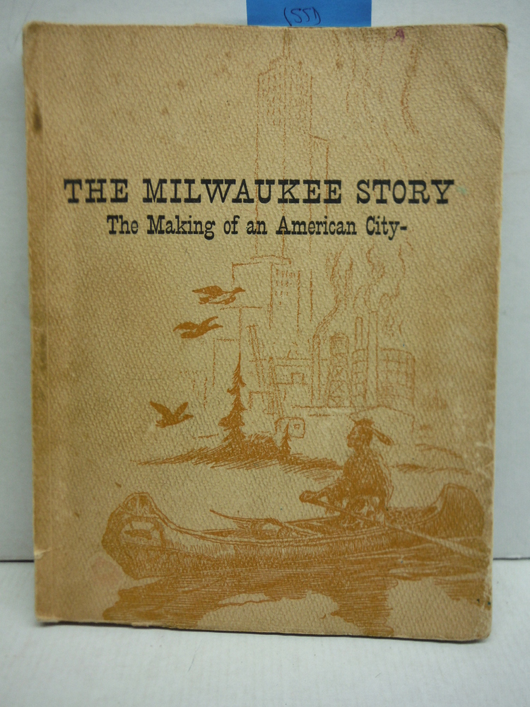 The Milwaukee Story. The Making of an American City
