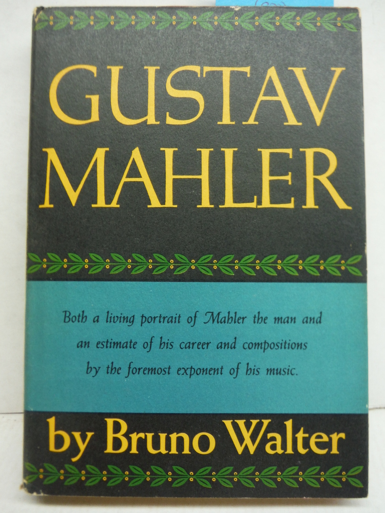 Gustav Mahler: Both a Living Portrait of Mahler the Man and an Estimate of His c