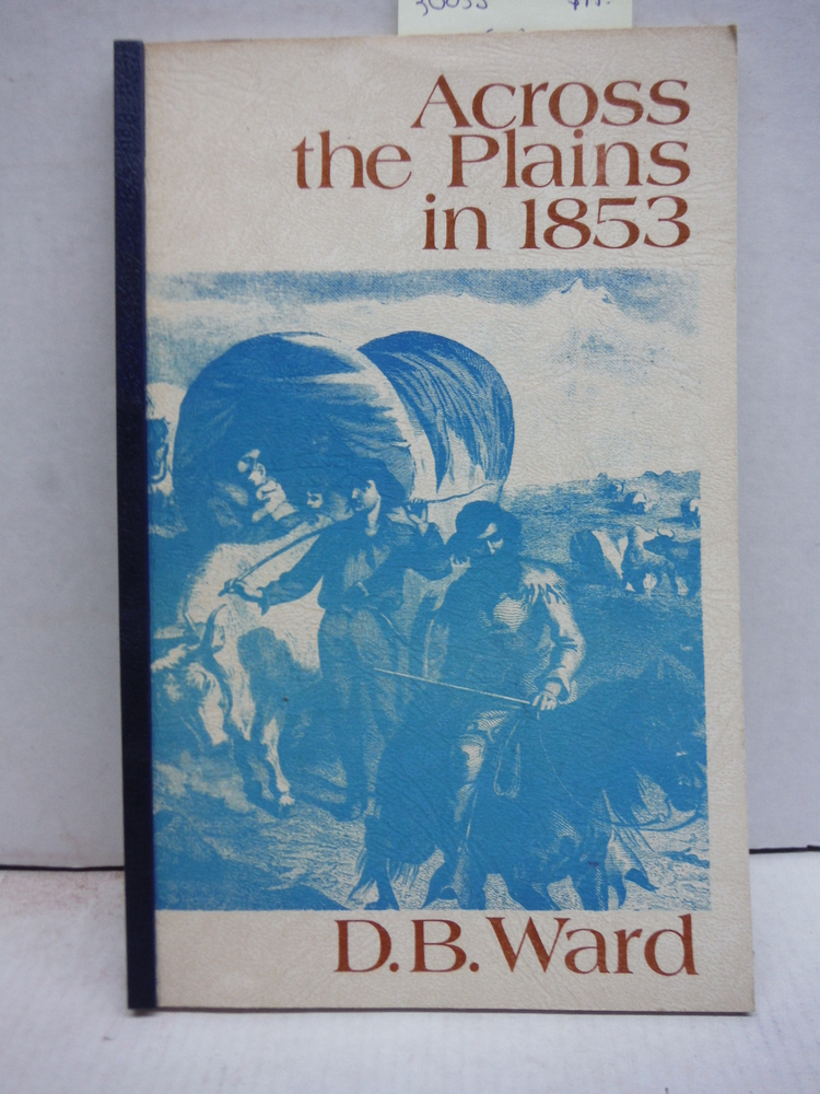 Across the plains in 1853: A first-hand bit of early western Americana, related